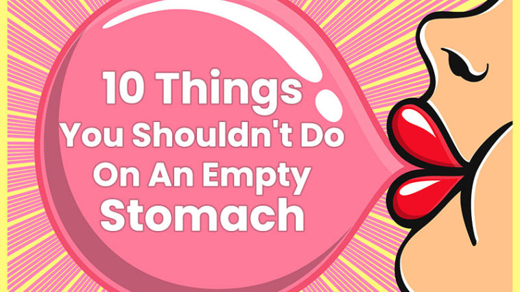 10 Things You Shouldn't Do On An Empty Stomach